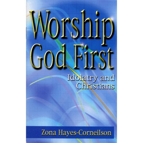 Worship God First Idolatry and Christians
