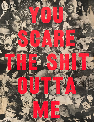 Dave Buonaguidi - 'You Scare the Shit out of me' screen print on vintage poster