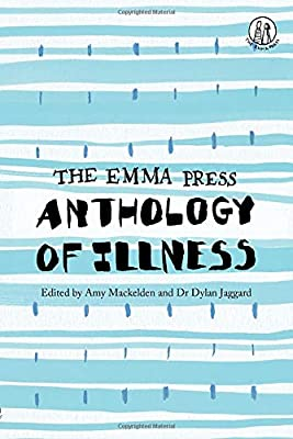 The Emma Press Anthology of Illness edited by Amy Mackelden and Dr Dylan Jaggard
