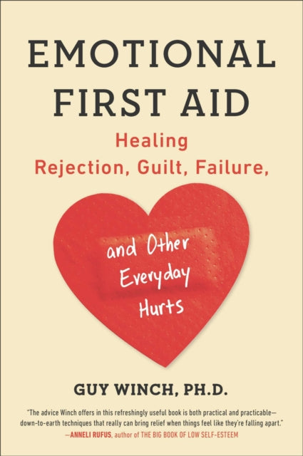 Emotional First Aid: Healing Rejection, Guilt, Failure, and Other Everyday Hurts by Guy Winch
