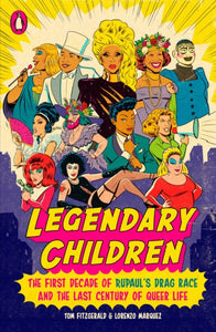 Legendary Children: The First Decade of RuPaul's Drag Race and the First Century of Queer Life by Tom Fitzgerald and Lorenzo Marquez