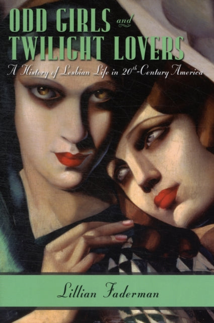 Odd Girls and Twilight Lovers: A History of Lesbian Life in Twentieth-Century America by Lillian Faderman