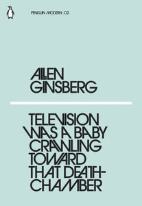 Television Was a Baby Crawling Toward That Deathchamber by Allen Ginsberg