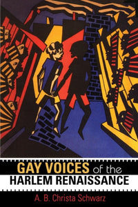 Gay Voices of the Harlem Renaissance by A.B. Christa Schwarz
