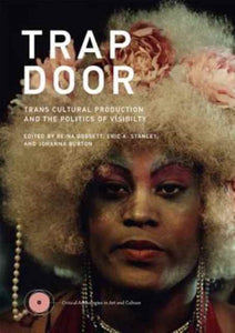 Trap Door: Trans Cultural Production and the Politics of Visibility edited by Reina Gossett, Eric A. Stanley, Johanna Burton
