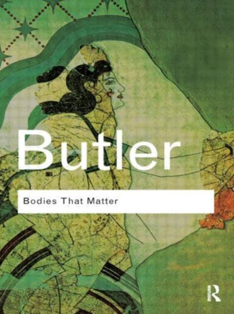 Bodies That Matter: On the Discursive Limits of Sex by Judith Butler