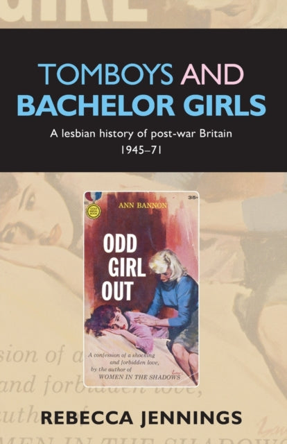 Tomboys and Bachelor Girls: A Lesbian History of Post-War Britain 1945-71 by Rebecca Jennings