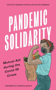 Pandemic Solidarity: Mutual Aid during the Covid-19 Crisis by Rebecca Solnit