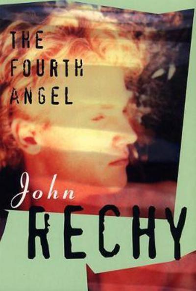 The Fourth Angel by John Rechy