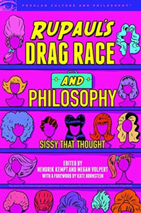 RuPaul's Drag Race and Philosophy edited by Hendrik Kempt and Megan Volpert