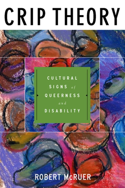 Crip Theory: Cultural Signs of Queerness and Disability by Robert McRuer