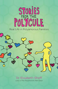 Stories From the Polycule: Real Life in Polyamorous Families by Elisabeth Sheff