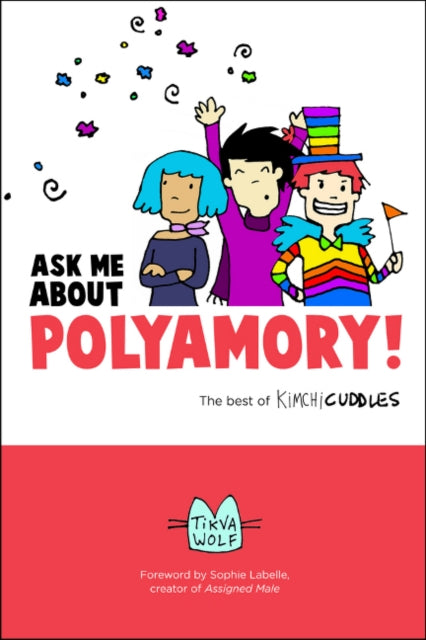 Ask Me About Polyamory: The Best of Kimchi Cuddles by Tikva Wolf