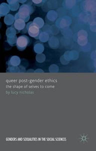 Queer Post-Gender Ethics: The Shape of Selves to Come by Lucy Nicholas