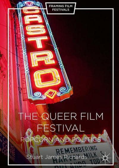 The Queer Film Festival: Popcorn and Politics by Stuart Richards