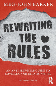 Rewriting the Rules: An Anti Self-Help Guide to Love, Sex and Relationships by Meg John Barker