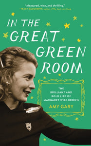In the Great Green Room: The Brilliant and Bold Life of Margaret Wise Brown by Amy Gary