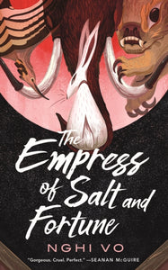 The Empress of Salt and Fortune: 1 by Nghi Vo