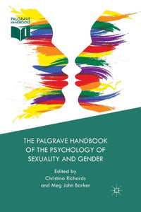 The Palgrave Handbook of the Psychology of Sexuality and Gender by Christina Richards, Meg-John Barker