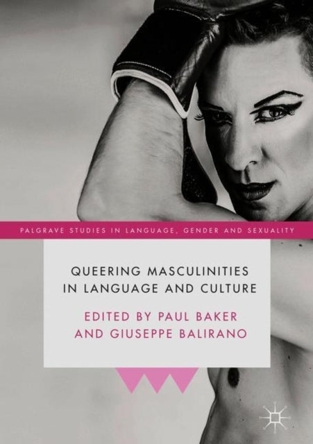 Queering Masculinities in Language and Culture by Paul Baker, Giuseppe Balirano