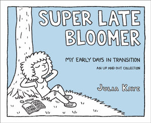Super Late Bloomer: My Early Days in Transition by Julia Kaye