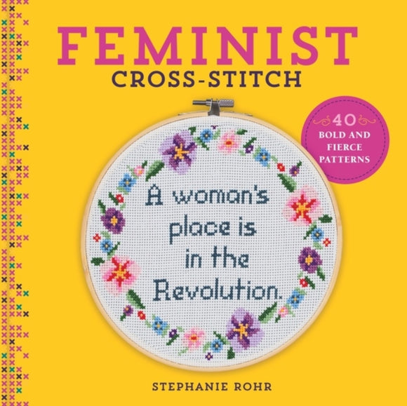 Feminist Cross-Stitch: 40 Bold and Fierce Patterns by Stephanie Rohr