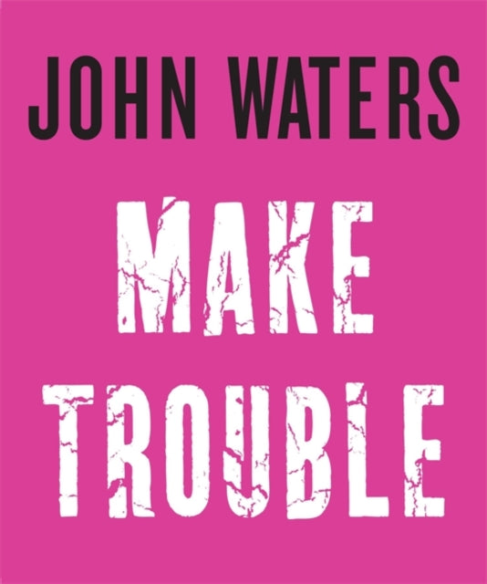 Make Trouble by John Waters