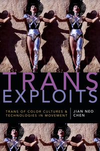 Trans Exploits: Trans of Color Cultures and Technologies in Movement by Jian Neo Chen