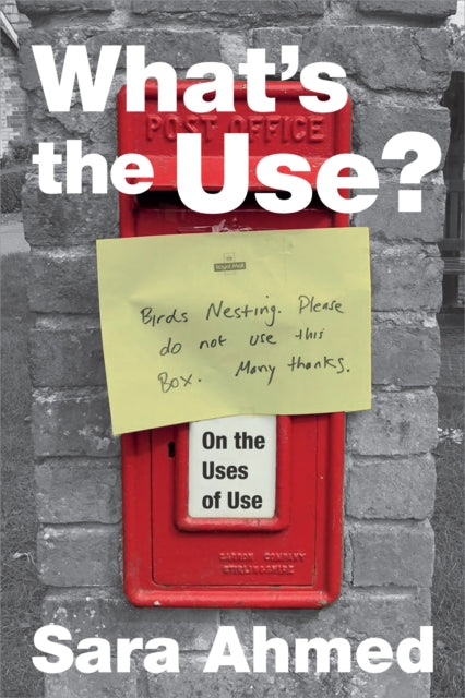 What's the Use? On the Uses of Use by Sara Ahmed