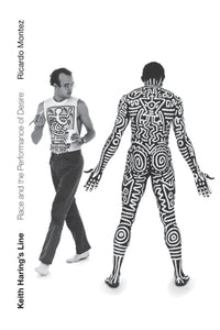 Keith Haring's Line: Race and the Performance of Desire by Ricardo Montez