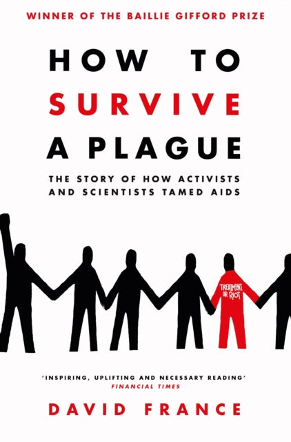 How to Survive a Plague: The Story of How Activists and Scientists Tamed AIDS by David France