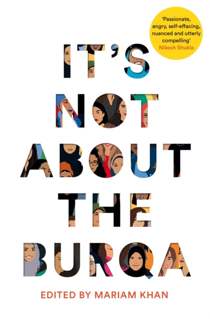 It's Not About the Burqa : Muslim Women on Faith, Feminism, Sexuality and Race by Mariam Khan