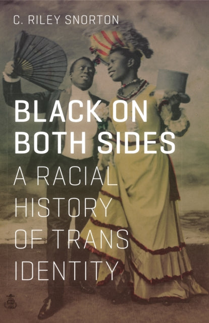 Black on Both Sides: A Racial History of Trans Identity by C. Riley Snorton
