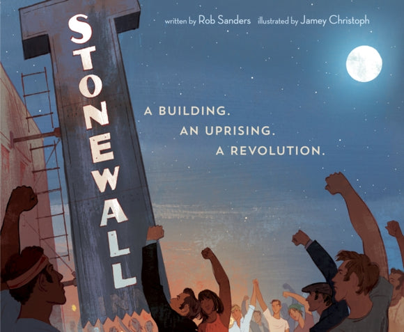 Stonewall: A Building. An Uprising. A Revolution by Rob Sanders and Jamey Christoph