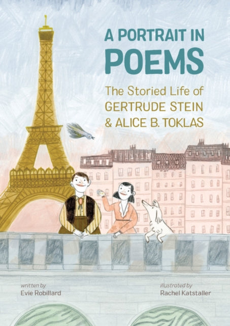 A Portrait In Poems: The Storied Life of Gertrude Stein and Alice B. Toklas by Evie Robillard