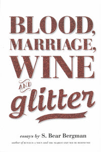 Blood, Marriage, Wine & Glitter by S.Bear Bergman