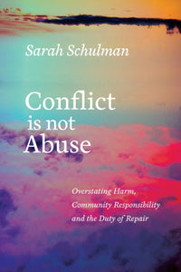 Conflict Is Not Abuse by Sarah Schulman