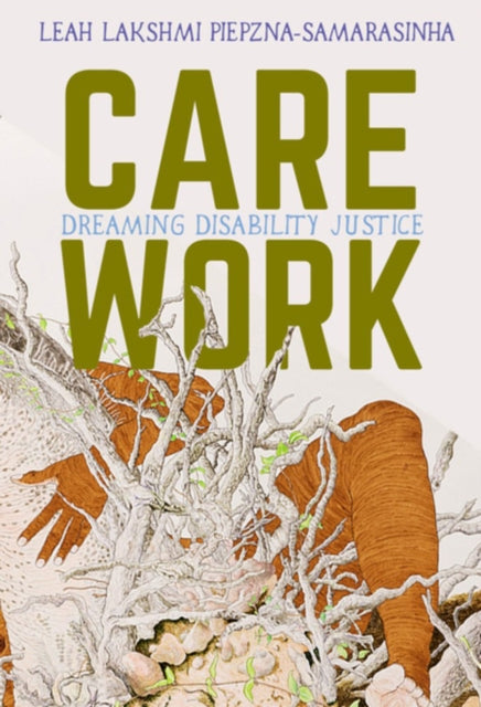 Care Work: Dreaming Disability Justice by Leah Lakshmi Piepznia-Samarasinha