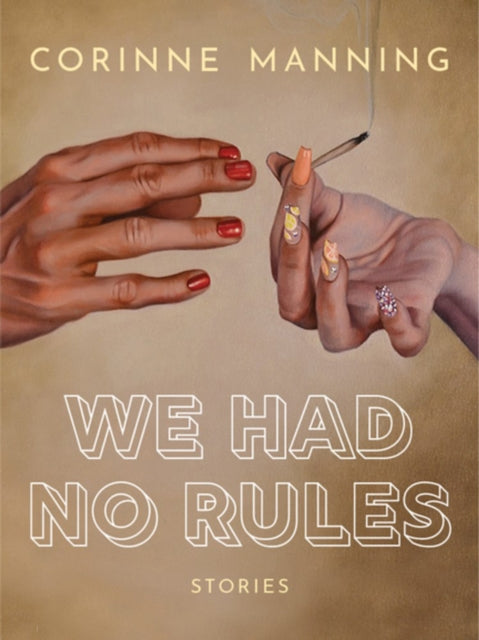 We Had No Rules by Corinne Manning