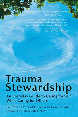 Trauma Stewardship: An Everyday Guide to Caring for Self While Caring for Others by Laura van Dernoot Lipsky and Connie Burk