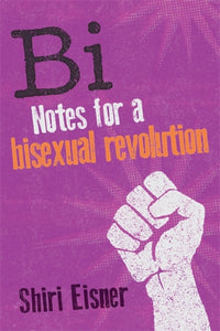 Bi Notes for a Bisexual Revolution by Shiri Eisner