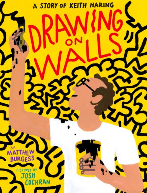 Drawing on Walls: A story of Keith Haring by Matthew Burgess, pictures  by Josh Cochran