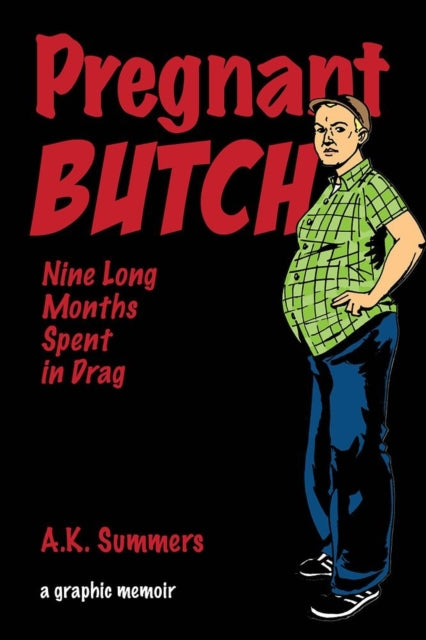 Pregnant Butch: Nine Long Months Spent in Drag by A.K. Summers