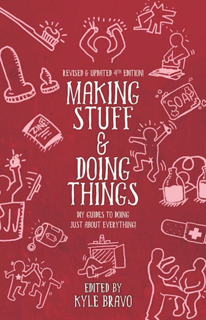 Making Stuff & Doing Things: DIY Guides to Just About Everything by Kyle Bravo