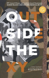 Outside the XY: Black and Brown Queer Masculinity edited by Morgan Mann Willis