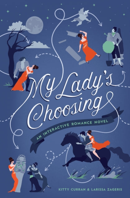 My Lady's Choosing: An Interactive Romance Novel by Kitty Curran and Larissa Zageris