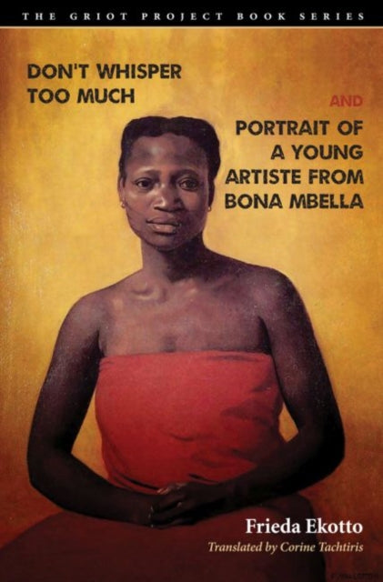 Don't Whisper Too Much and Portrait of a Young Artiste from Bona Mbella by Frieda Ekotto