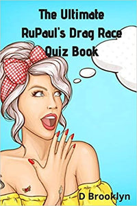The Ultimate RuPaul's Drag Race Quiz Book by D. Brooklyn