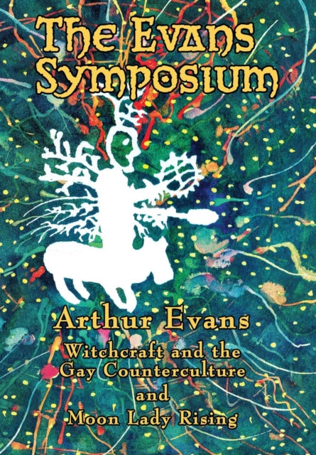 The Evans Symposium: Witchcraft and the Gay Counterculture and Moon Lady Rising by Arthur Evans