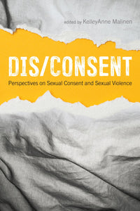 Dis/consent: Perspectives on Sexual Consent and Sexual Violence edited by Kelleyanne Malinen
